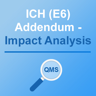 ICH (E6) Addendum – Impact Analysis
