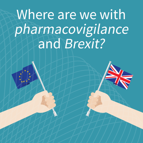 Where are we with pharmacovigilance and Brexit?