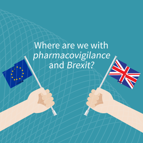 Where are we with pharmacovigilance and Brexit? (updated March 2019)