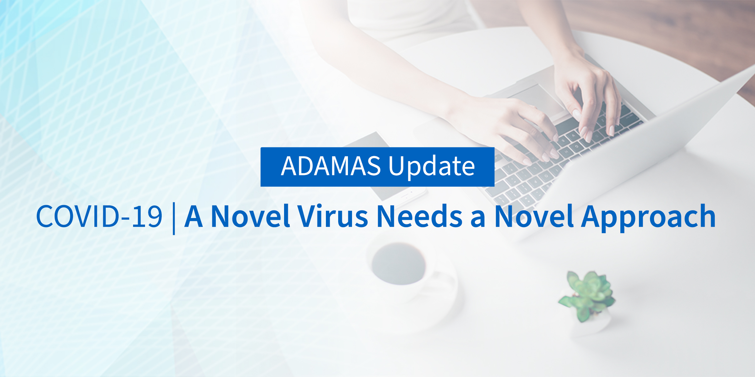 COVID-19   A Novel Virus Needs a Novel Approach